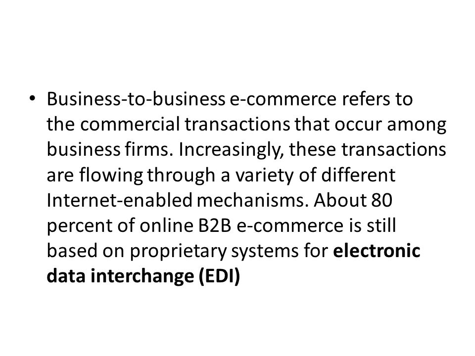 Business-to-business e-commerce refers to the commercial transactions that occur among business firms. Increasingly, these transactions are flowing th