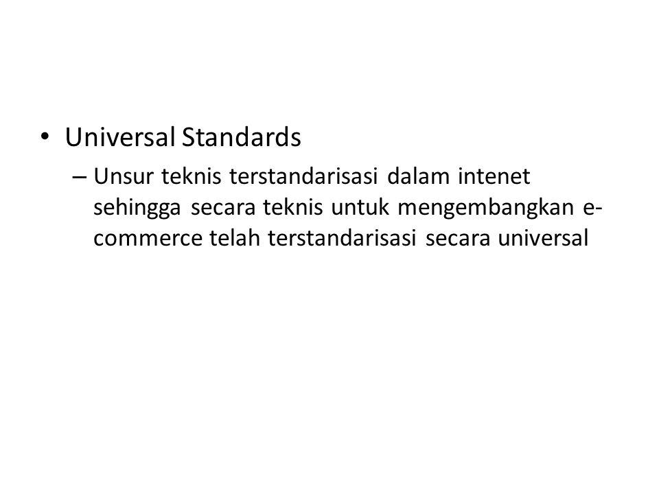 Universal Standards – Unsur teknis terstandarisasi dalam intenet sehingga secara teknis untuk mengembangkan e- commerce telah terstandarisasi secara universal