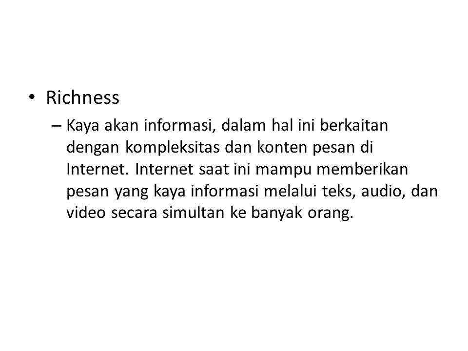 Richness – Kaya akan informasi, dalam hal ini berkaitan dengan kompleksitas dan konten pesan di Internet. Internet saat ini mampu memberikan pesan yan