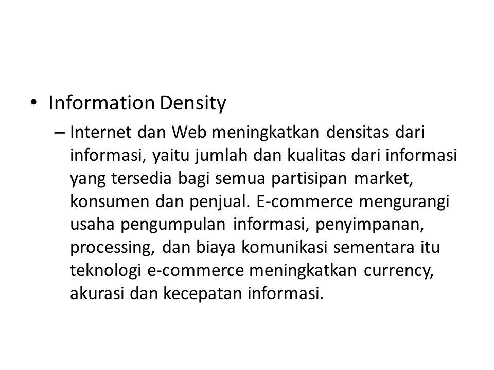 Information Density – Internet dan Web meningkatkan densitas dari informasi, yaitu jumlah dan kualitas dari informasi yang tersedia bagi semua partisipan market, konsumen dan penjual.