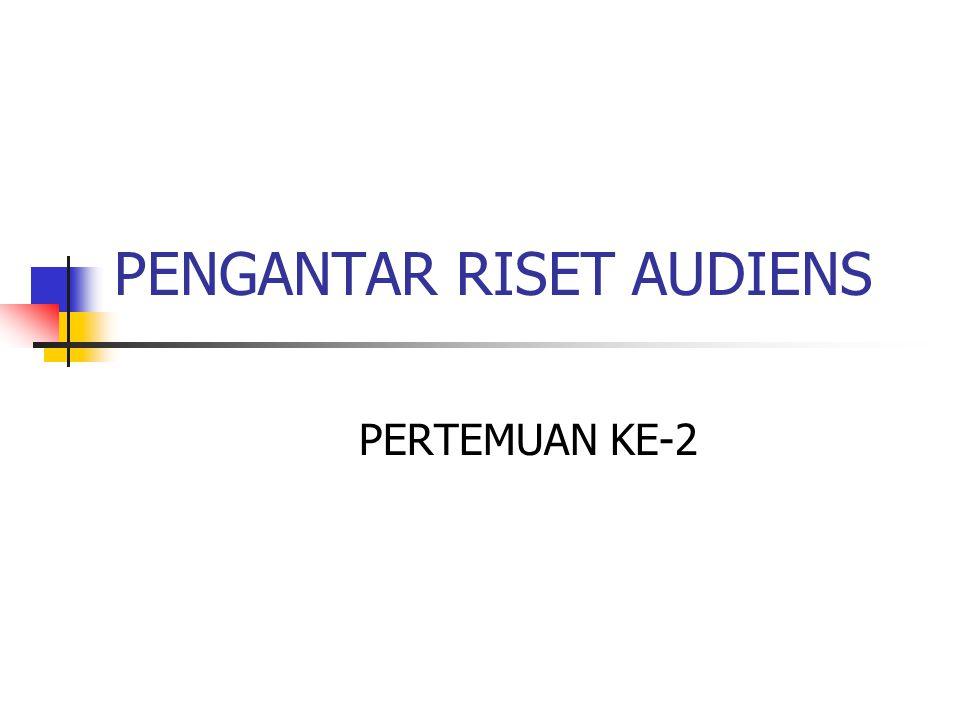 PENGANTAR RISET AUDIENS PERTEMUAN KE-2
