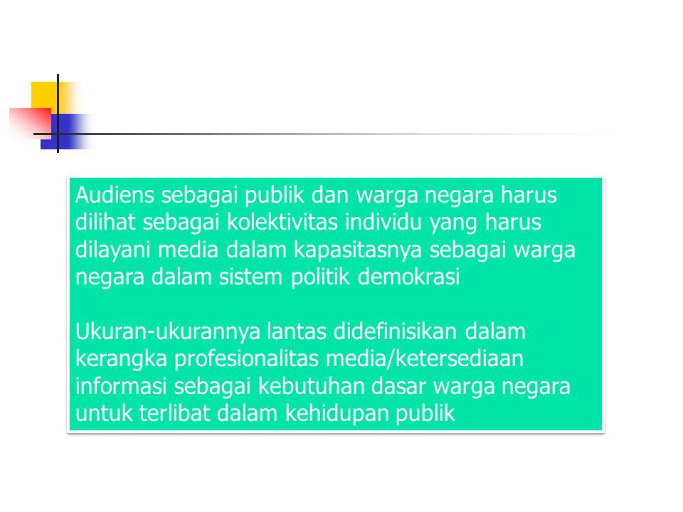 Audiens sebagai publik dan warga negara harus dilihat sebagai kolektivitas individu yang harus dilayani media dalam kapasitasnya sebagai warga negara