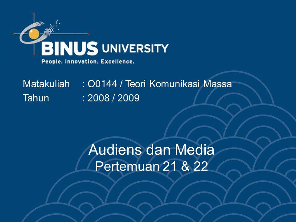 Audiens dan Media Pertemuan 21 & 22 Matakuliah: O0144 / Teori Komunikasi Massa Tahun: 2008 / 2009