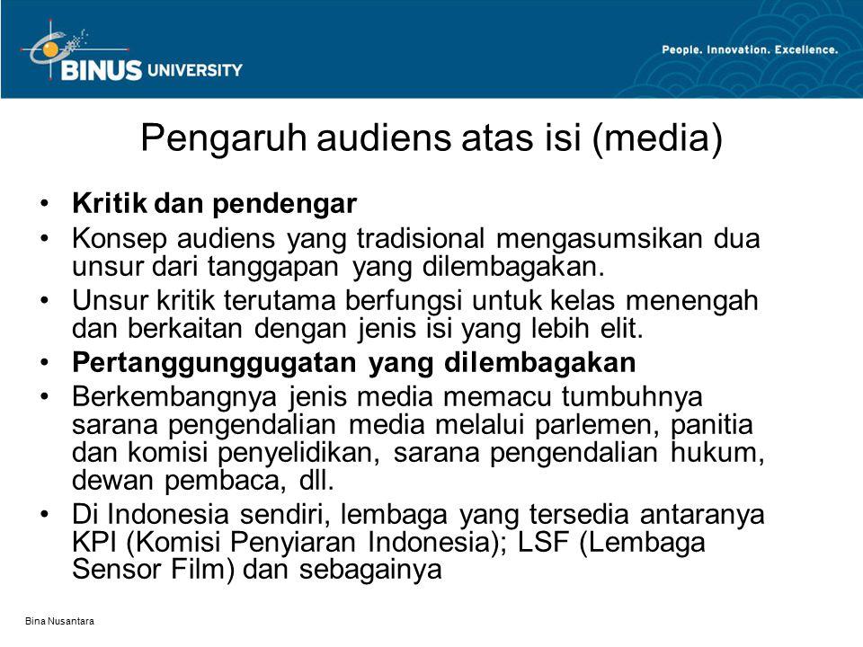 Bina Nusantara Pengaruh audiens atas isi (media) Kritik dan pendengar Konsep audiens yang tradisional mengasumsikan dua unsur dari tanggapan yang dilembagakan.