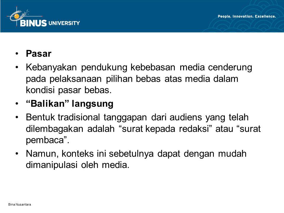 Bina Nusantara Pasar Kebanyakan pendukung kebebasan media cenderung pada pelaksanaan pilihan bebas atas media dalam kondisi pasar bebas.
