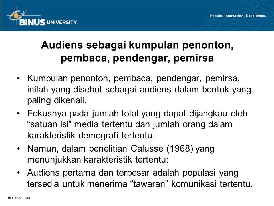 Bina Nusantara Audiens sebagai kumpulan penonton, pembaca, pendengar, pemirsa Kumpulan penonton, pembaca, pendengar, pemirsa, inilah yang disebut sebagai audiens dalam bentuk yang paling dikenali.