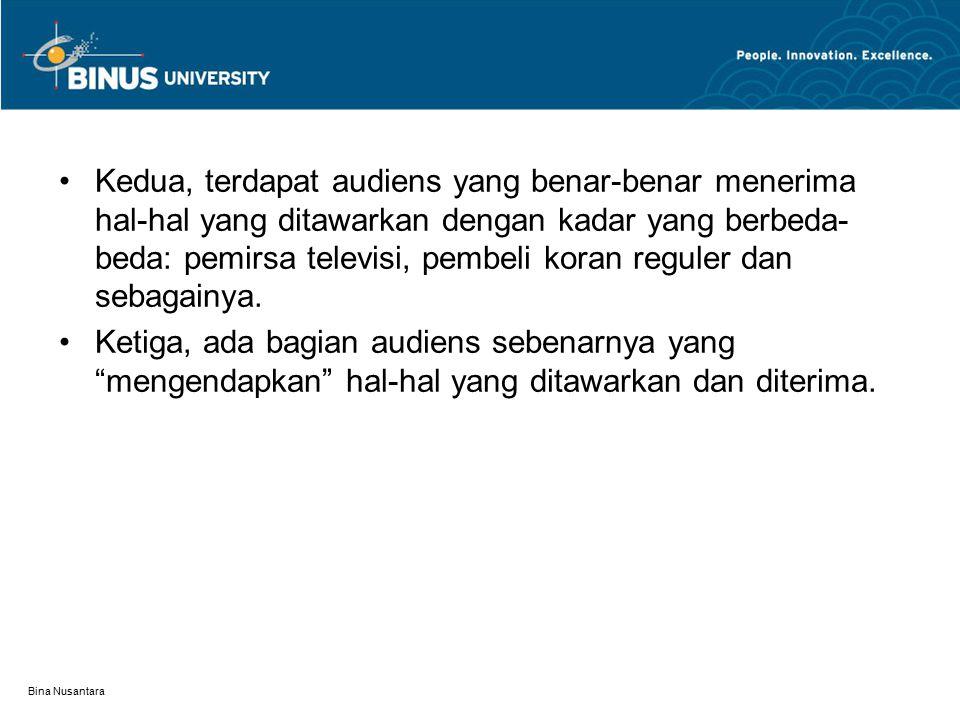 Bina Nusantara Kedua, terdapat audiens yang benar-benar menerima hal-hal yang ditawarkan dengan kadar yang berbeda- beda: pemirsa televisi, pembeli koran reguler dan sebagainya.