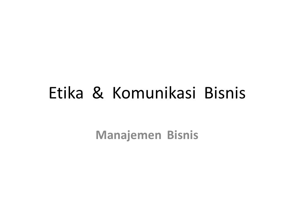 Etika & Komunikasi Bisnis Manajemen Bisnis
