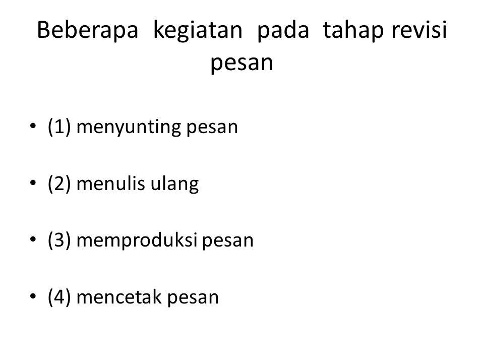 Beberapa kegiatan pada tahap revisi pesan (1) menyunting pesan (2) menulis ulang (3) memproduksi pesan (4) mencetak pesan