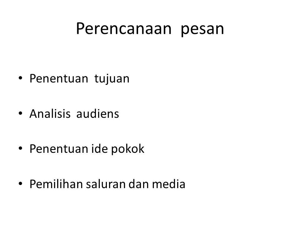Perencanaan pesan Penentuan tujuan Analisis audiens Penentuan ide pokok Pemilihan saluran dan media