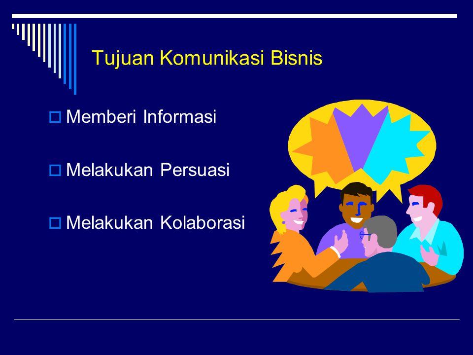 Tujuan Komunikasi Bisnis  Memberi Informasi  Melakukan Persuasi  Melakukan Kolaborasi