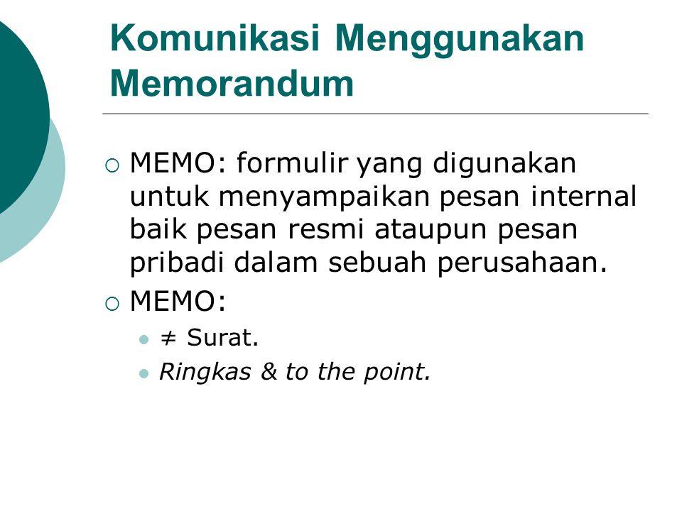 Komunikasi Menggunakan Memorandum  MEMO: formulir yang digunakan untuk menyampaikan pesan internal baik pesan resmi ataupun pesan pribadi dalam sebua