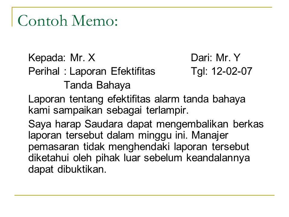 Contoh Memo: Kepada: Mr. XDari: Mr. Y Perihal : Laporan EfektifitasTgl: 12-02-07 Tanda Bahaya Laporan tentang efektifitas alarm tanda bahaya kami samp