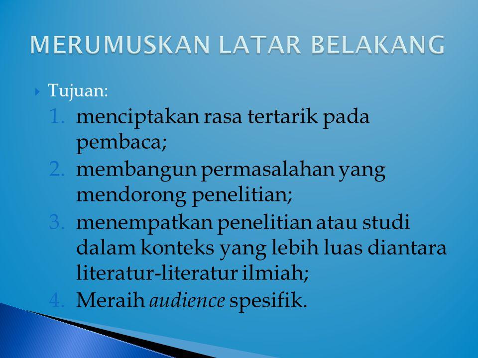  Tujuan: 1.menciptakan rasa tertarik pada pembaca; 2.membangun permasalahan yang mendorong penelitian; 3.menempatkan penelitian atau studi dalam kont
