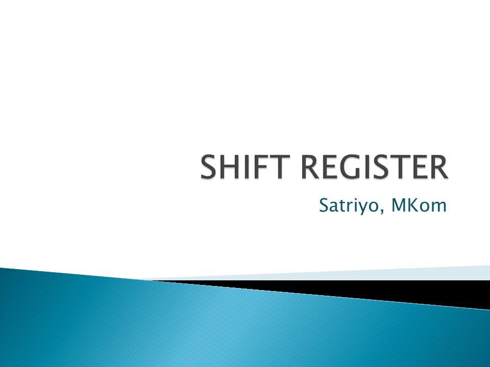  Register: Perangkat digital yang dapat menyimpan dan menggeser data, terdiri dari beberapa flip – flop  Kapsitas penyimpanan data sesuai denga jumlah FF dalam register  Pengiriman data Serial : Pengiriman data dari pengirim ke penerima perbit.