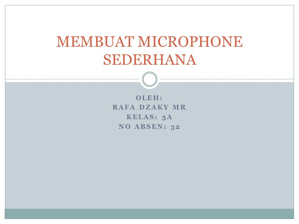 OLEH: RAFA DZAKY MR KELAS: 5A NO ABSEN: 32 MEMBUAT MICROPHONE SEDERHANA