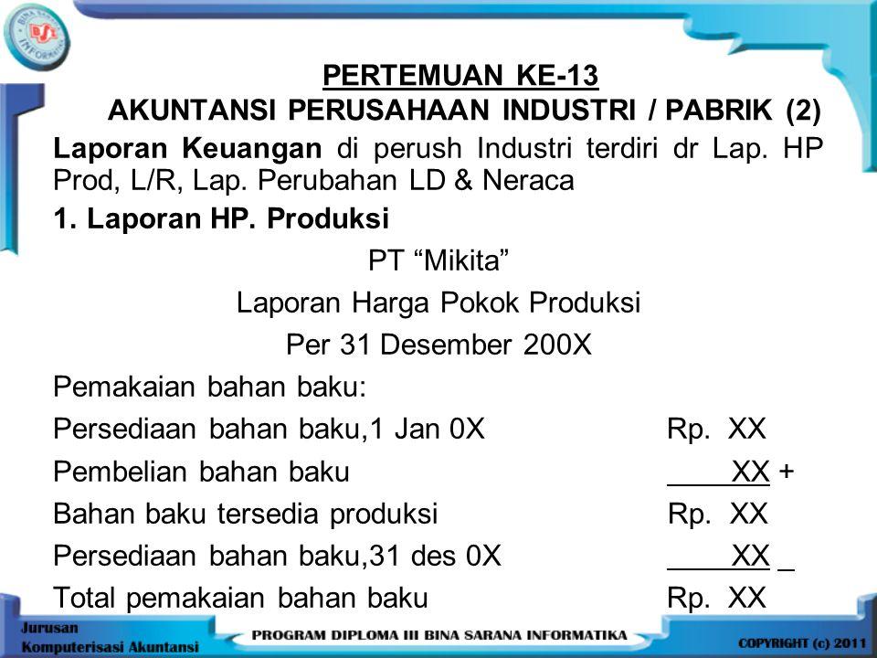PERTEMUAN KE-13 AKUNTANSI PERUSAHAAN INDUSTRI / PABRIK (2) Laporan Keuangan di perush Industri terdiri dr Lap. HP Prod, L/R, Lap. Perubahan LD & Nerac