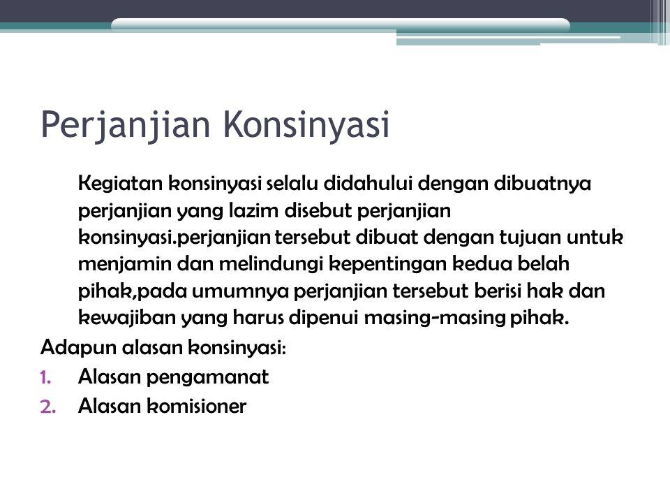 Perjanjian Konsinyasi Kegiatan konsinyasi selalu didahului dengan dibuatnya perjanjian yang lazim disebut perjanjian konsinyasi.perjanjian tersebut di