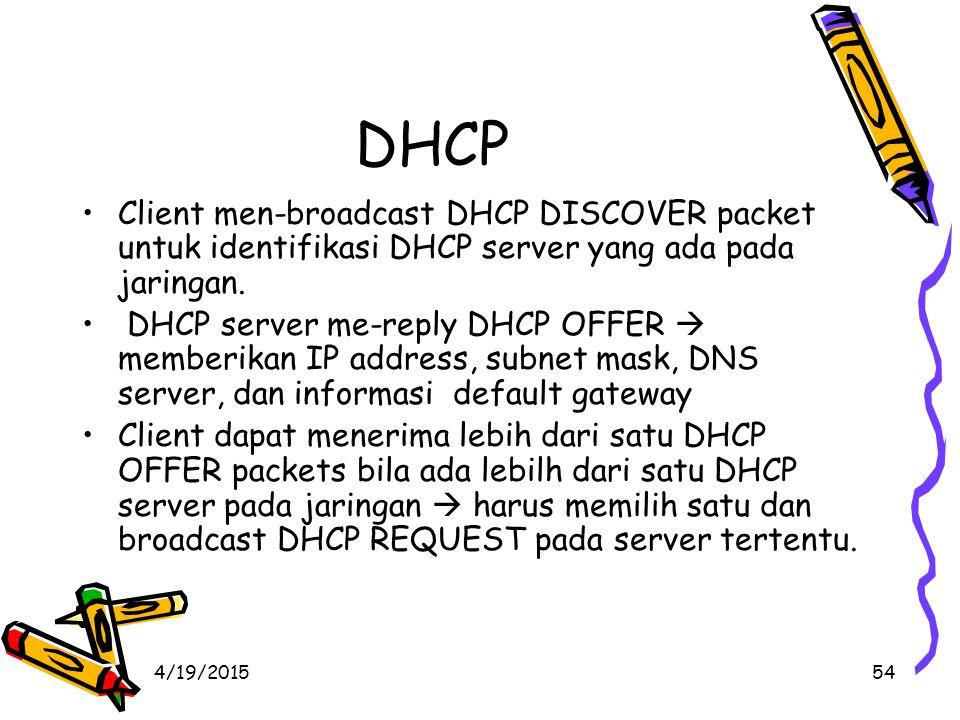 4/19/201554 DHCP Client men-broadcast DHCP DISCOVER packet untuk identifikasi DHCP server yang ada pada jaringan.