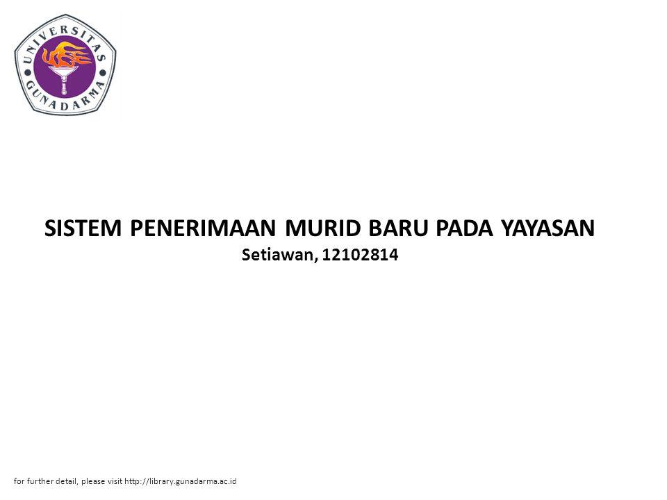 SISTEM PENERIMAAN MURID BARU PADA YAYASAN Setiawan, 12102814 for further detail, please visit http://library.gunadarma.ac.id