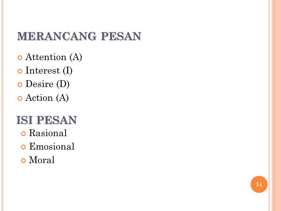 MERANCANG PESAN Attention (A) Interest (I) Desire (D) Action (A) 14 ISI PESAN Rasional Emosional Moral