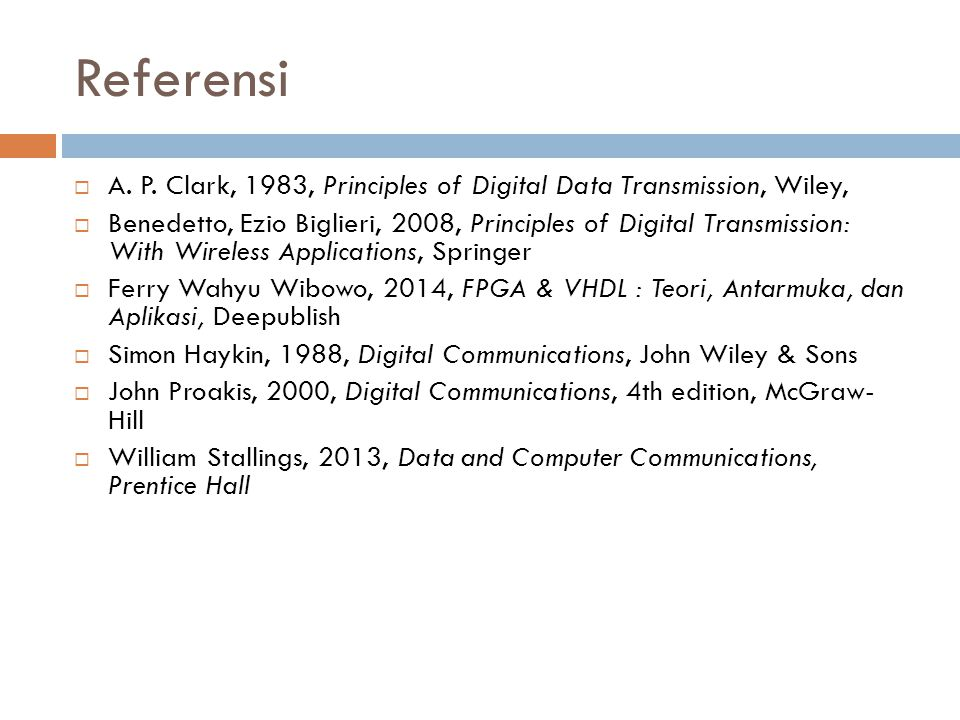 Referensi  A. P. Clark, 1983, Principles of Digital Data Transmission, Wiley,  Benedetto, Ezio Biglieri, 2008, Principles of Digital Transmission: W