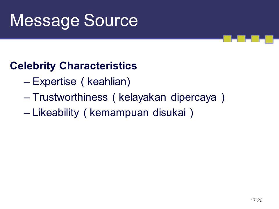Message Source Celebrity Characteristics –Expertise ( keahlian) –Trustworthiness ( kelayakan dipercaya ) –Likeability ( kemampuan disukai ) 17-26