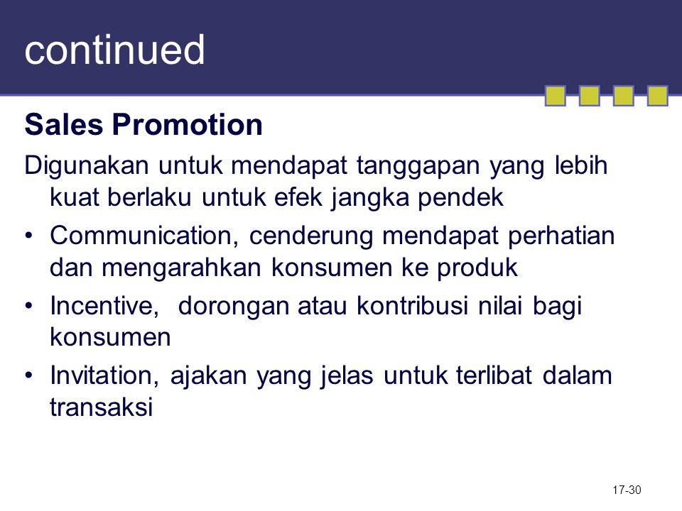 continued Sales Promotion Digunakan untuk mendapat tanggapan yang lebih kuat berlaku untuk efek jangka pendek Communication, cenderung mendapat perhat