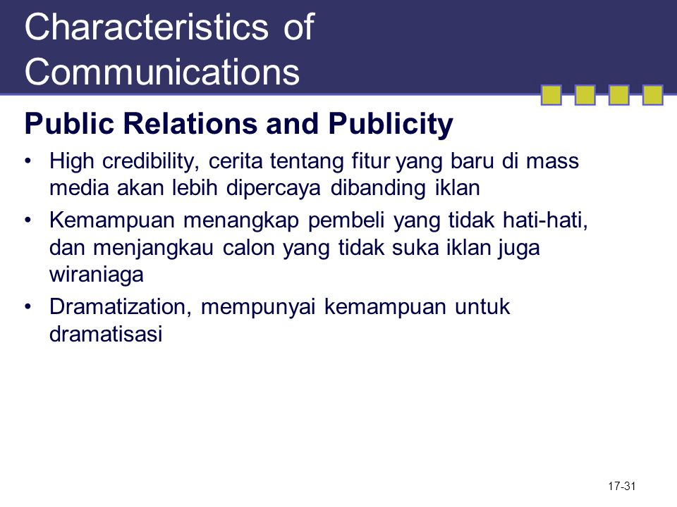 Characteristics of Communications Public Relations and Publicity High credibility, cerita tentang fitur yang baru di mass media akan lebih dipercaya d