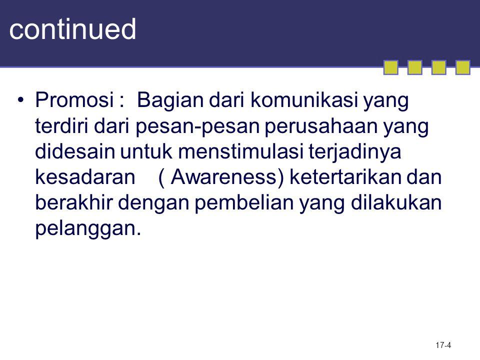 17-4 continued Promosi : Bagian dari komunikasi yang terdiri dari pesan-pesan perusahaan yang didesain untuk menstimulasi terjadinya kesadaran ( Aware