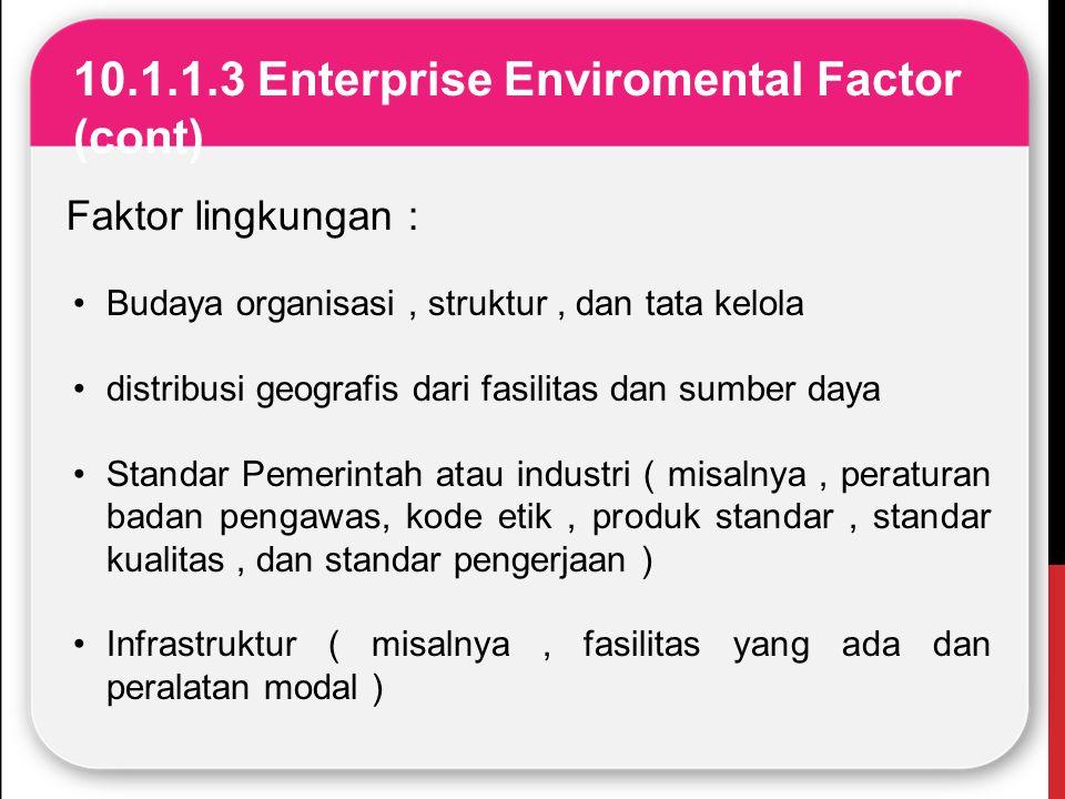 10.1.1.3 Enterprise Enviromental Factor (cont) Faktor lingkungan : Budaya organisasi, struktur, dan tata kelola distribusi geografis dari fasilitas da
