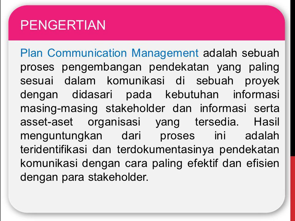 PENGERTIAN Plan Communication Management adalah sebuah proses pengembangan pendekatan yang paling sesuai dalam komunikasi di sebuah proyek dengan dida