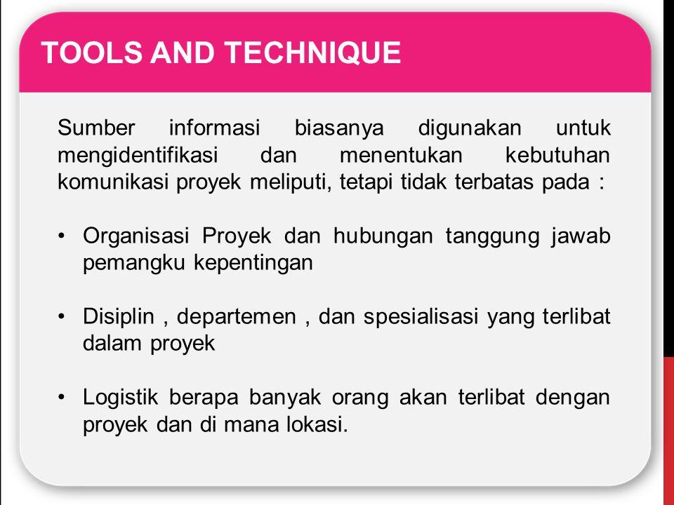 TOOLS AND TECHNIQUE Sumber informasi biasanya digunakan untuk mengidentifikasi dan menentukan kebutuhan komunikasi proyek meliputi, tetapi tidak terba