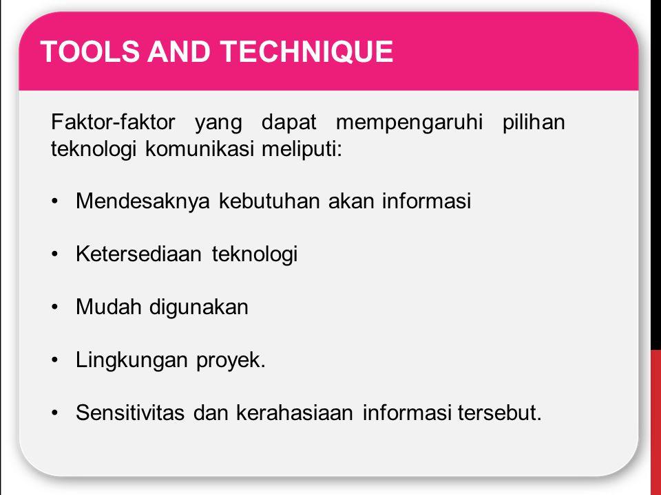 TOOLS AND TECHNIQUE Faktor-faktor yang dapat mempengaruhi pilihan teknologi komunikasi meliputi: Mendesaknya kebutuhan akan informasi Ketersediaan tek
