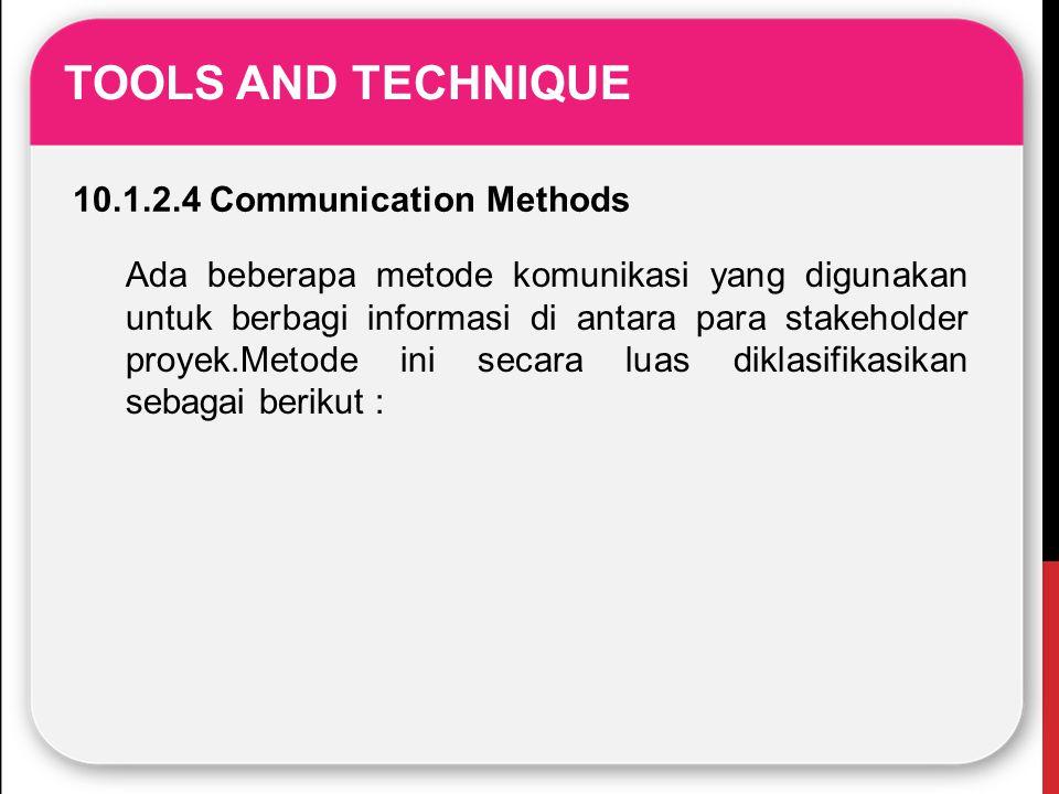 TOOLS AND TECHNIQUE 10.1.2.4 Communication Methods Ada beberapa metode komunikasi yang digunakan untuk berbagi informasi di antara para stakeholder pr