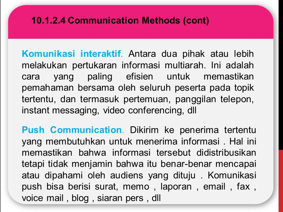 10.1.2.4 Communication Methods (cont) Komunikasi interaktif. Antara dua pihak atau lebih melakukan pertukaran informasi multiarah. Ini adalah cara yan