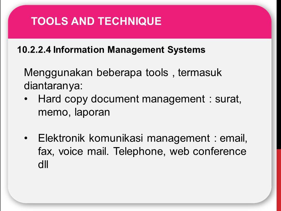 10.2.2.4 Information Management Systems Menggunakan beberapa tools, termasuk diantaranya: Hard copy document management : surat, memo, laporan Elektro