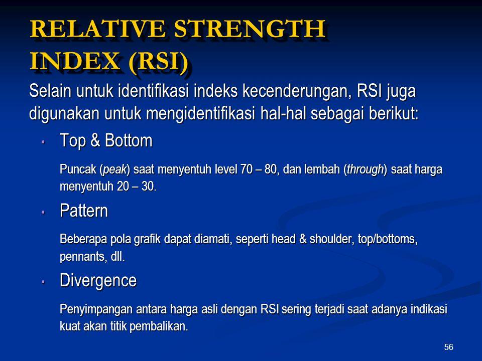 56 RELATIVE STRENGTH INDEX (RSI) Selain untuk identifikasi indeks kecenderungan, RSI juga digunakan untuk mengidentifikasi hal-hal sebagai berikut: To