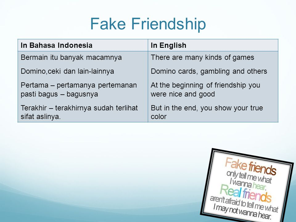 Fake Friendship In Bahasa IndonesiaIn English Bermain itu banyak macamnya Domino,ceki dan lain-lainnya Pertama – pertamanya pertemanan pasti bagus – bagusnya Terakhir – terakhirnya sudah terlihat sifat aslinya.