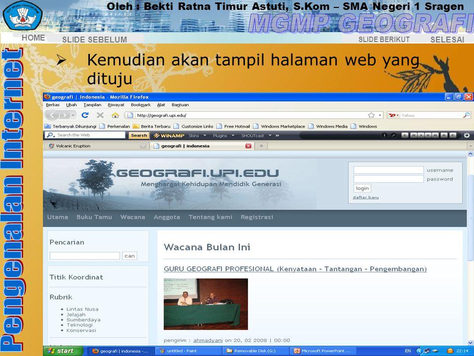 Oleh : Bekti Ratna Timur Astuti, S.Kom – SMA Negeri 1 Sragen HOME SELESAI SLIDE BERIKUT SLIDE SEBELUM Mengakses halaman sebuah situs internet (Browsin