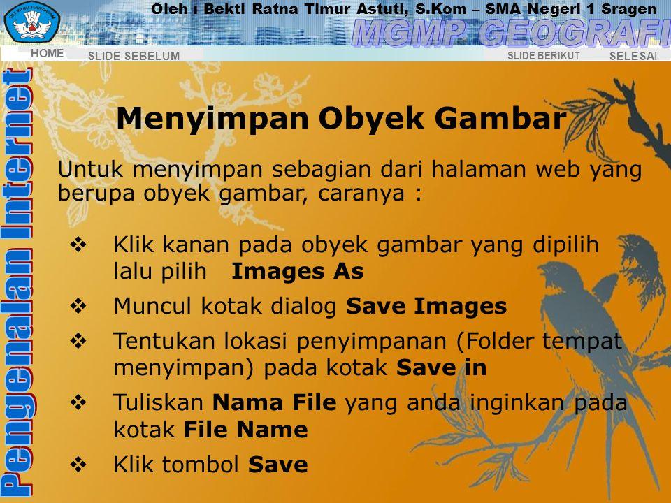 Oleh : Bekti Ratna Timur Astuti, S.Kom – SMA Negeri 1 Sragen HOME SELESAI SLIDE BERIKUT SLIDE SEBELUM Menyimpan Halaman Web Untuk menyimpan halaman we