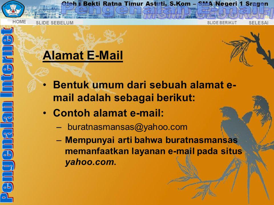 Oleh : Bekti Ratna Timur Astuti, S.Kom – SMA Negeri 1 Sragen HOME SELESAI SLIDE BERIKUT SLIDE SEBELUM E-Mail E-Mail (Electronic Mail) adalah fasilitas