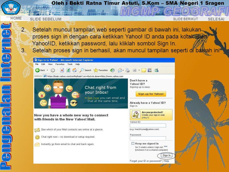 Oleh : Bekti Ratna Timur Astuti, S.Kom – SMA Negeri 1 Sragen HOME SELESAI SLIDE BERIKUT SLIDE SEBELUM Membaca Surat Lewat E-mail 1. Jalankan browser,