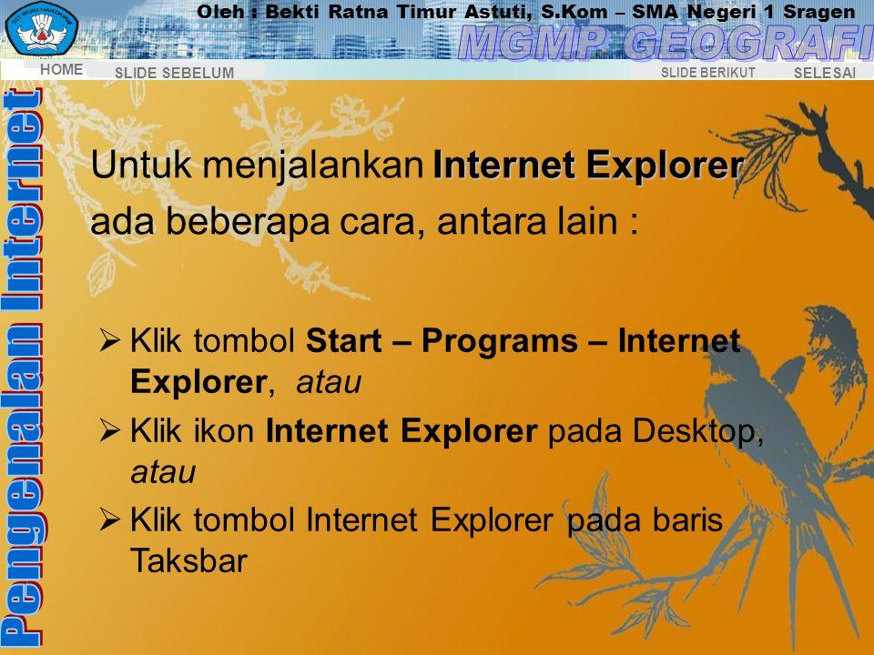 Oleh : Bekti Ratna Timur Astuti, S.Kom – SMA Negeri 1 Sragen HOME SELESAI SLIDE BERIKUT SLIDE SEBELUM Program Penjelajah Internet Web BrowserProgram p