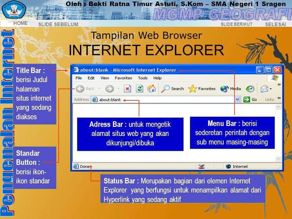 Oleh : Bekti Ratna Timur Astuti, S.Kom – SMA Negeri 1 Sragen HOME SELESAI SLIDE BERIKUT SLIDE SEBELUM Internet Explorer Untuk menjalankan Internet Exp