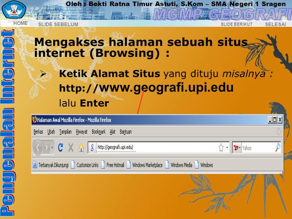 Oleh : Bekti Ratna Timur Astuti, S.Kom – SMA Negeri 1 Sragen HOME SELESAI SLIDE BERIKUT SLIDE SEBELUM Tampil layar Pembuka Mozila Firefox Membuka hala