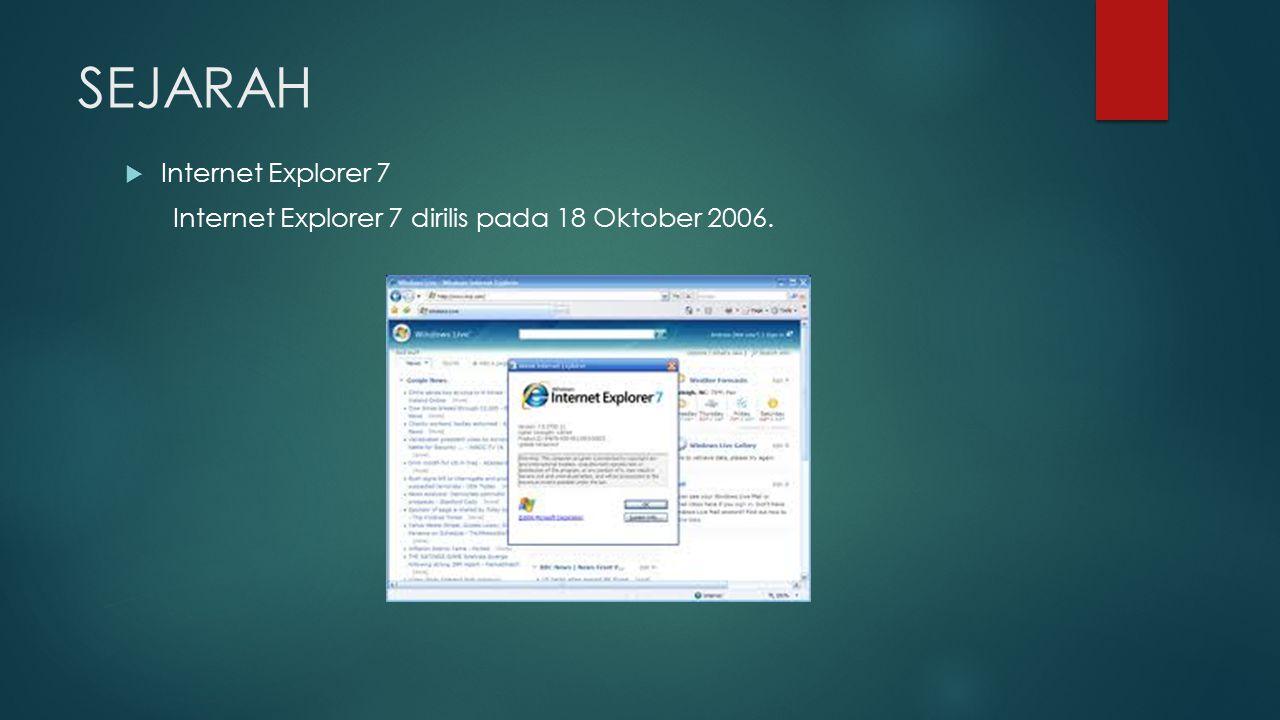 SEJARAH  Internet Explorer 7 Internet Explorer 7 dirilis pada 18 Oktober 2006.