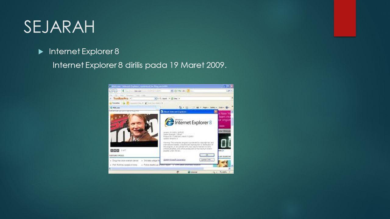 SEJARAH  Internet Explorer 8 Internet Explorer 8 dirilis pada 19 Maret 2009.