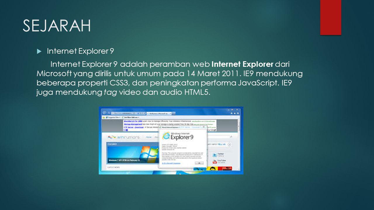 SEJARAH  Internet Explorer 9 Internet Explorer 9 adalah peramban web Internet Explorer dari Microsoft yang dirilis untuk umum pada 14 Maret 2011. IE9