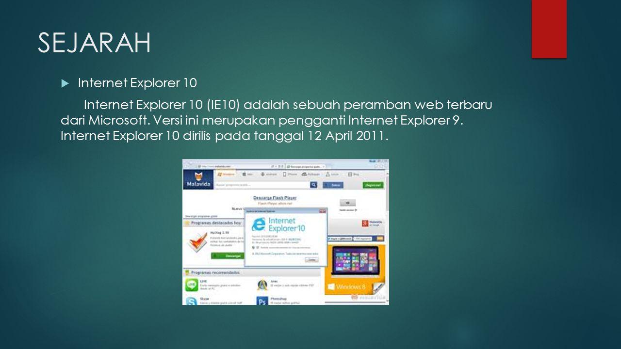 SEJARAH  Internet Explorer 10 Internet Explorer 10 (IE10) adalah sebuah peramban web terbaru dari Microsoft. Versi ini merupakan pengganti Internet E